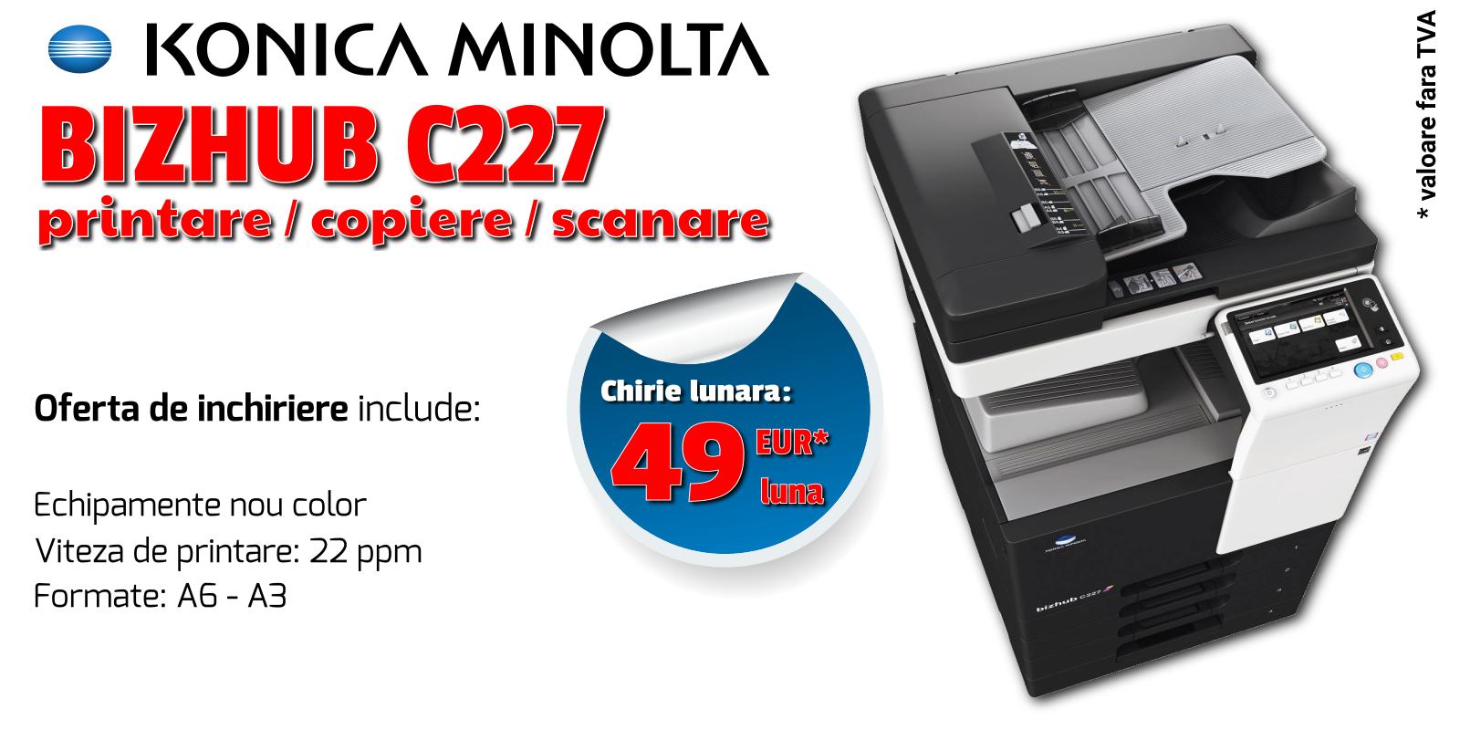 Promotii inchiriere echipamente de printare, imprimante laser si multifunctionale prin Romsystem.ro - Konica Minolta Bizhub C227